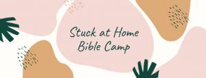 stuck at home bible camp